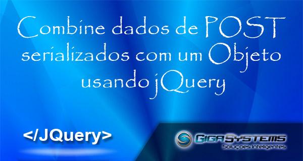 Combine dados de POST serializados com um Objeto usando jQuery