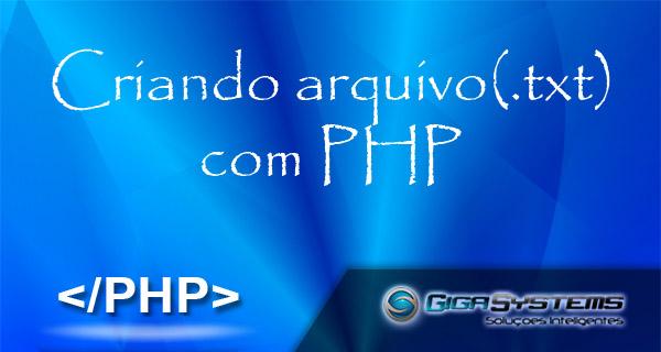 Criando arquivo texto com PHP